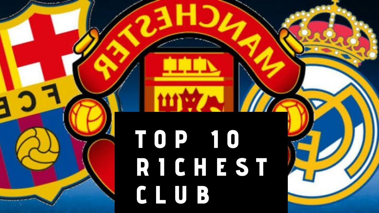 The 10 Richest Football Clubs In The World - 2021 Rankings