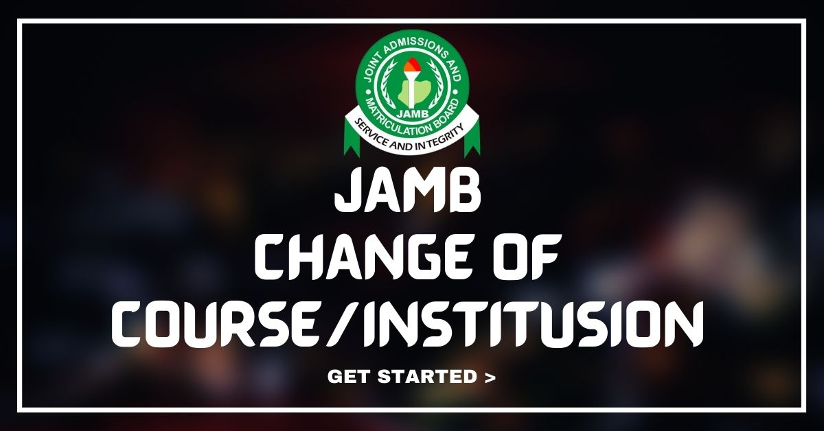 JAMB Change Of Course And Institution Form Is Out 2020/2021